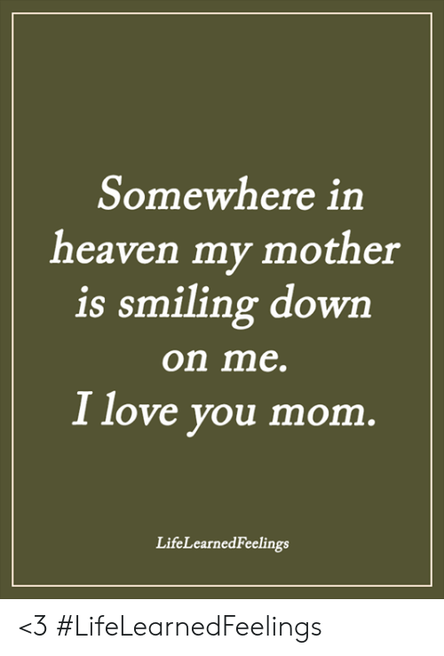 Love You Mom: Somewhere in  heaven my mother  is smiling dowrn  on me.  I love you mom  LifeLearnedFeelings <3 #LifeLearnedFeelings