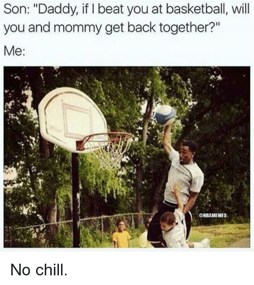 """Nba, No Chill, and Son: Son: """"Daddy, if l beat you at basketball, will  you and mommy get back together?""""  Me  @NBAMEMESI No chill."""