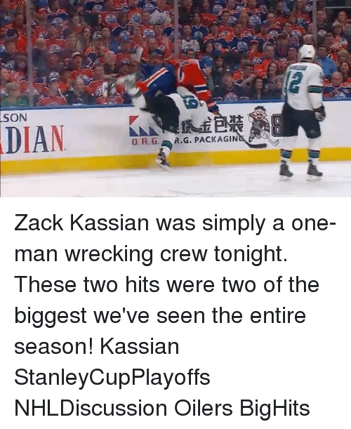 oilers: SON  DIAN  O. R. G., R.G. PACKAGIN Zack Kassian was simply a one-man wrecking crew tonight. These two hits were two of the biggest we've seen the entire season! Kassian StanleyCupPlayoffs NHLDiscussion Oilers BigHits