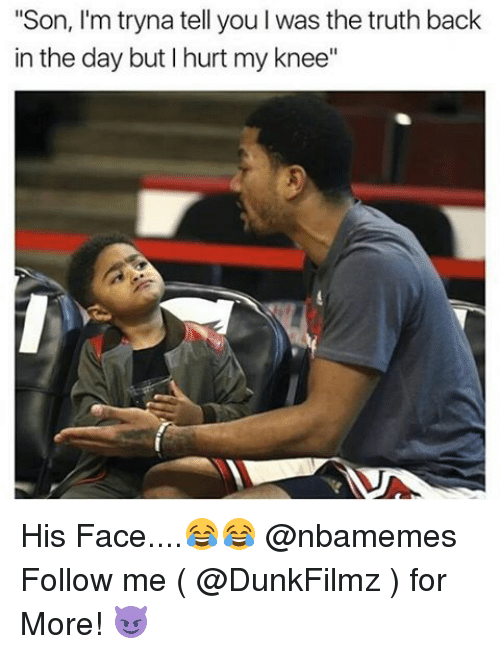 "Memes, Truth, and Back: ""Son, I'm tryna tell you l was the truth back  in the day but hurt my knee"" His Face....😂😂 @nbamemes Follow me ( @DunkFilmz ) for More! 😈"