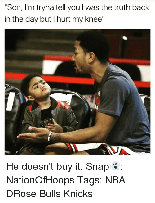 "Memes, 🤖, and Snap: ""Son, I'm tryna tell you l was the truth back  in the day but I hurt my knee"" He doesn't buy it. Snap👻: NationOfHoops Tags: NBA DRose Bulls Knicks"