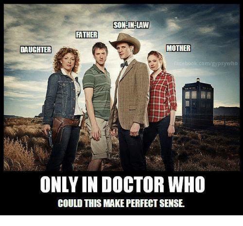 Doctor, Facebook, and Memes: SON-IN-LAW  FATHER  MOTHER  DAUGHTER  facebook.com/gypsy who  ONLY IN DOCTOR WHO  COULD THIS MAKE PERFECT SENSE.