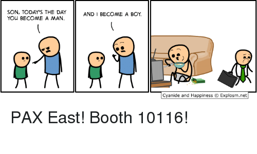 Cyanid And Happiness: SON, TODAY'S THE DAY  AND I BECOME A BOY  YOU BECOME A MAN.  Cyanide and Happiness Explosm.net PAX East! Booth 10116!