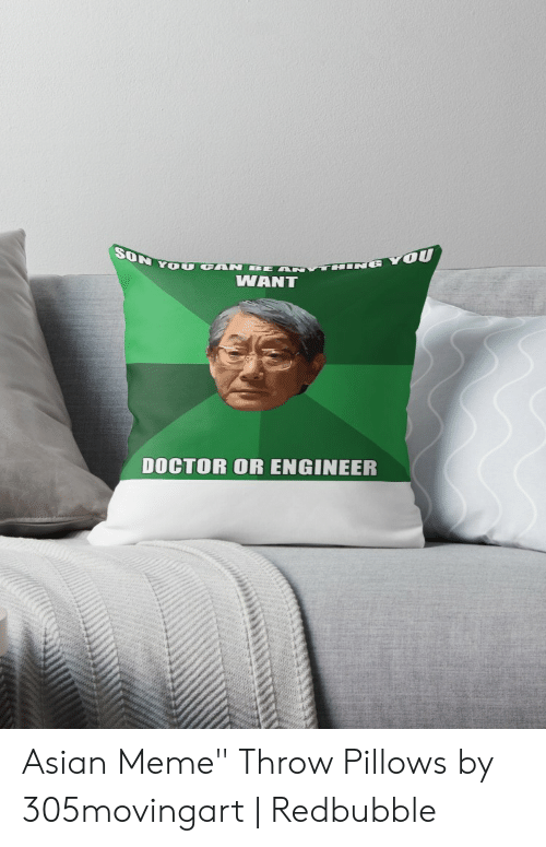 """Asian Dad Meme: SON Y OU CAN BE  THINE YOU  WANT  DOCTOR OR ENGINEER Asian Meme"""" Throw Pillows by 305movingart 
