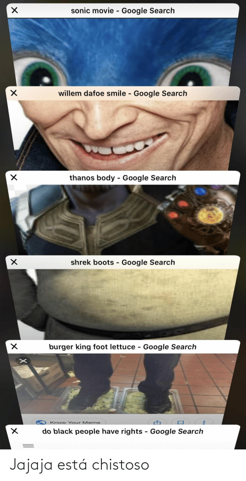 know your meme: sonic movie - Google Search  willem dafoe smile - Google Search  thanos body - Google Searclh  shrek boots - Google Search  burger king foot lettuce - Google Search  Know Your Meme  do black people have rights - Google Search Jajaja está chistoso
