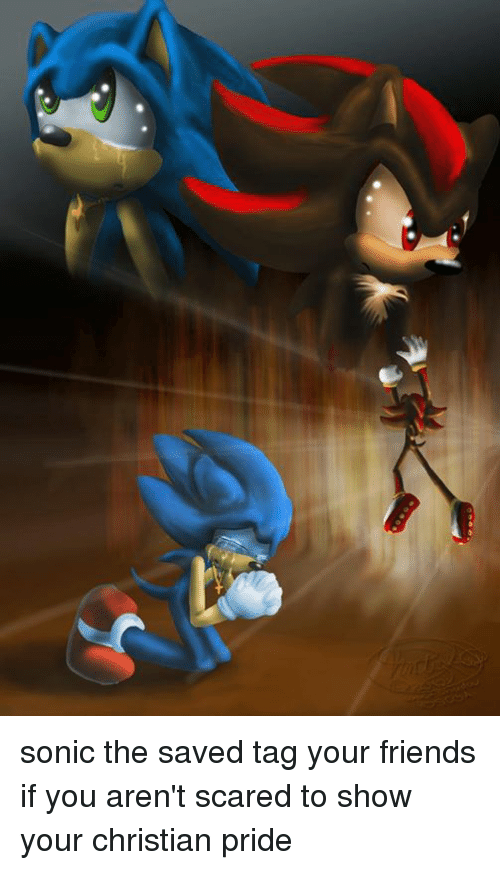 Scare, Sonic, and Dank Memes: sonic the saved tag your friends if you aren't scared to show your christian pride