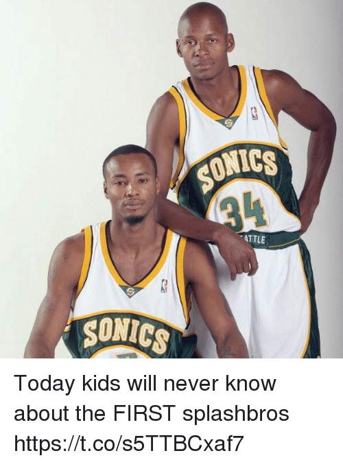 Today Kids Will Never Know: SONICS  ATTLE Today kids will never know about the FIRST splashbros https://t.co/s5TTBCxaf7