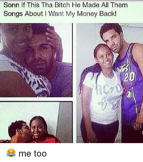 I Want My Money: Sonn If This Tha Bitch He Made All Them  Songs About I Want My Money Back! 😂 me too