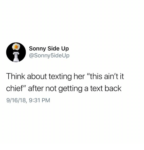 """Memes, Texting, and Text: Sonny Side Up  @Sonny5ideUp  Think about texting her """"this ain't it  chief"""" after not getting a text back  9/16/18, 9:31 PM"""