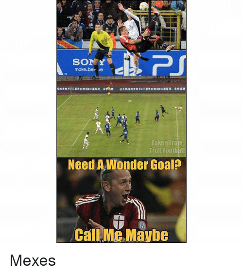 Call Me Maybe, Memes, and Sony: SONY  make.ber ve  Taken From  Troll Footbal  Need AWonder Goal?  Call Me Maybe Mexes