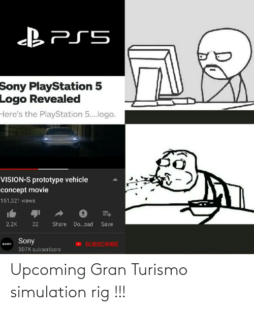 sony playstation: Sony PlayStation 5  Logo Revealed  Here's the PlayStation 5..logo.  VISION-S prototype vehicle  concept movie  151,321 views  Share  Do.oad  2.2K  32  Save  Sony  SUBSCRIBE  SONY  307K subscribers Upcoming Gran Turismo simulation rig !!!
