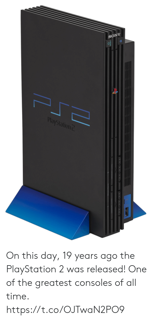 Sony: SONY  PlayStation  C  I On this day, 19 years ago the PlayStation 2 was released! One of the greatest consoles of all time. https://t.co/OJTwaN2PO9