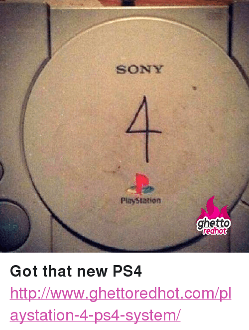 "Ghetto, PlayStation, and Ps4: SONY  PlayStation  ghetto  edhot <p><strong>Got that new PS4</strong></p><p><a href=""http://www.ghettoredhot.com/playstation-4-ps4-system/"">http://www.ghettoredhot.com/playstation-4-ps4-system/</a></p>"