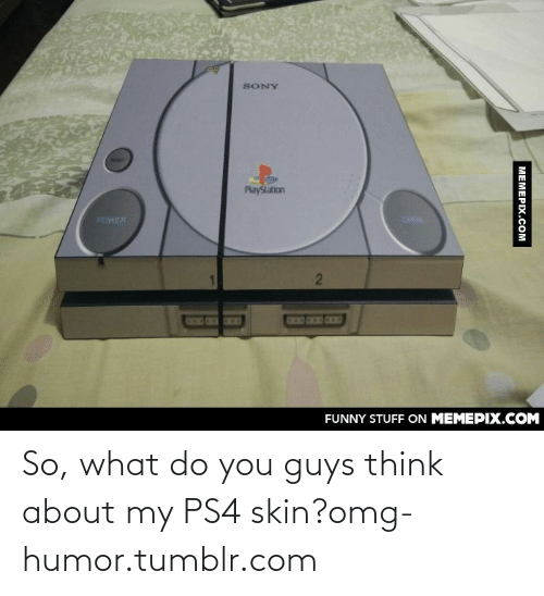 Funny, Omg, and PlayStation: SONY  PlayStation  POWER  OPEN  2  CEO CTD COD  FUNNY STUFF ON MEMEPIX.COM  MEMEPIX.COM So, what do you guys think about my PS4 skin?omg-humor.tumblr.com