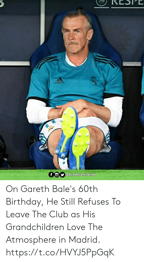60th birthday: SoO po  f AZRORGANIZATION On Gareth Bale's 60th Birthday, He Still Refuses To Leave The Club as His Grandchildren Love The Atmosphere in Madrid. https://t.co/HVYJ5PpGqK