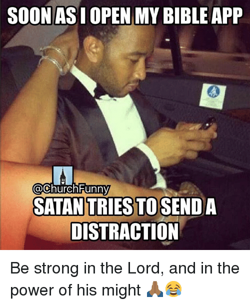Church Funny: SOON ASI OPEN MY  BIBLEAPP  @Church Funny  SATANTRIESTOSENDA  DISTRACTION Be strong in the Lord, and in the power of his might 🙏🏾😂