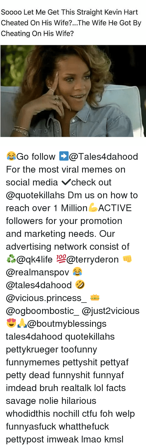 Bruh, Cheating, and Ctfu: Soooo Let Me Get This Straight Kevin Hart  Cheated On His Wife?...The Wife He Got By  Cheating On His Wife? 😂Go follow ➡@Tales4dahood For the most viral memes on social media ✔check out @quotekillahs Dm us on how to reach over 1 Million💪ACTIVE followers for your promotion and marketing needs. Our advertising network consist of ♻@qk4life 💯@terryderon 👊@realmanspov 😂@tales4dahood 🤣@vicious.princess_ 👑@ogboombostic_ @just2vicious😍🙏@boutmyblessings tales4dahood quotekillahs pettykrueger toofunny funnymemes pettyshit pettyaf petty dead funnyshit funnyaf imdead bruh realtalk lol facts savage nolie hilarious whodidthis nochill ctfu foh welp funnyasfuck whatthefuck pettypost imweak lmao kmsl