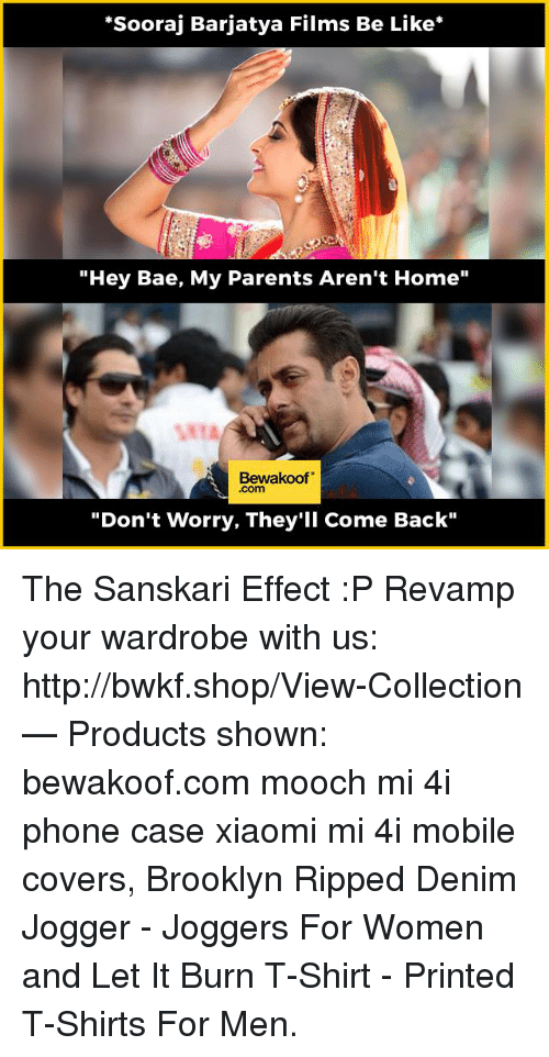 """Bae, Be Like, and Memes: """"Sooraj Barjatya Films Be Like  """"Hey Bae, My Parents Aren't Home""""  Bewakoof""""  """"Don't worry, They'll Come Back"""" The Sanskari Effect :P   Revamp your wardrobe with us: http://bwkf.shop/View-Collection   — Products shown: bewakoof.com mooch mi 4i phone case xiaomi mi 4i mobile covers, Brooklyn Ripped Denim Jogger -  Joggers For Women and  Let It Burn T-Shirt -  Printed T-Shirts For Men."""