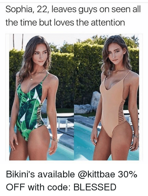 Funny, Meme, and All the Time: Sophia, 22, leaves guys on seen all  the time but loves the attention Bikini's available @kittbae 30% OFF with code: BLESSED