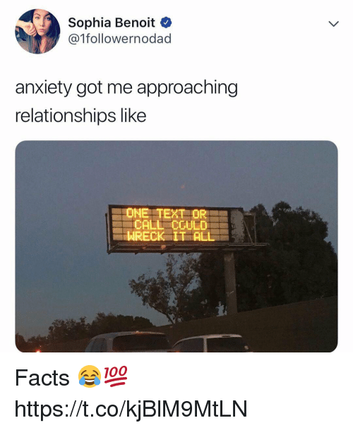 Facts, Relationships, and Anxiety: Sophia Benoit  @1followernodad  anxiety got me approaching  relationships like  ONE TEXT OR  CALL CCULD  WRECK IT ALL Facts 😂💯 https://t.co/kjBlM9MtLN