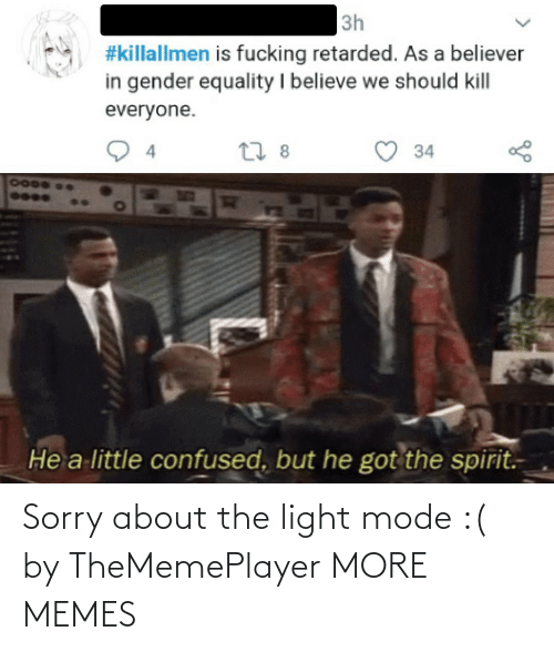 mode: Sorry about the light mode :( by TheMemePlayer MORE MEMES