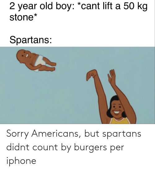 spartans: Sorry Americans, but spartans didnt count by burgers per iphone