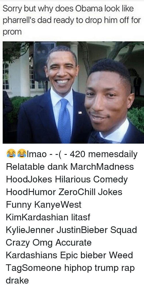 Pharrels: Sorry but why does Obama look like  pharrell's dad ready to drop him off for  prom 😂😂lmao - -( - 420 memesdaily Relatable dank MarchMadness HoodJokes Hilarious Comedy HoodHumor ZeroChill Jokes Funny KanyeWest KimKardashian litasf KylieJenner JustinBieber Squad Crazy Omg Accurate Kardashians Epic bieber Weed TagSomeone hiphop trump rap drake