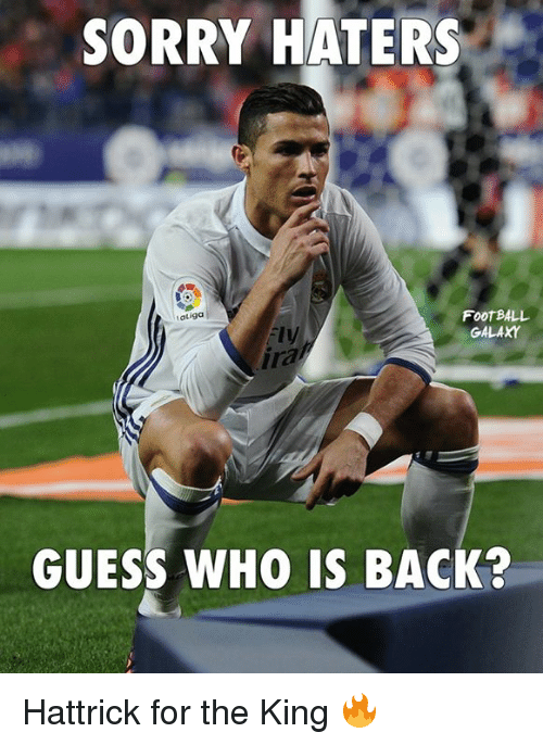 Memes, Guess, and Guess Who: SORRY HATERS  atiga  FOOTBALL  GALAXY  ira  GUESS WHO IS BACK? Hattrick for the King 🔥
