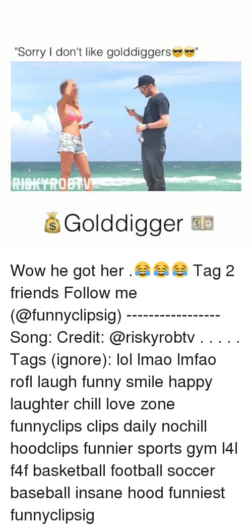 "Baseball, Memes, and Insanity: ""Sorry I don't like golddiggers  RISK FROBTV  Golddigger Wow he got her .😂😂😂 Tag 2 friends Follow me (@funnyclipsig) ----------------- Song: Credit: @riskyrobtv . . . . . Tags (ignore): lol lmao lmfao rofl laugh funny smile happy laughter chill love zone funnyclips clips daily nochill hoodclips funnier sports gym l4l f4f basketball football soccer baseball insane hood funniest funnyclipsig"