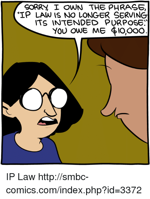 Memes, Sorry, and Http: SORRY I OWN THE PHRASE,  'IP LAW IS NO LONGER SERVING  TS INTENDED PURPOSE  YOU ONE ME 10000 IP Law http://smbc-comics.com/index.php?id=3372