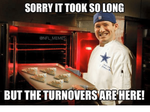 Sorry: SORRY IT TOOK SO LONG  ONFL MEM  BUT THE TURNOVERS ARE HERE!