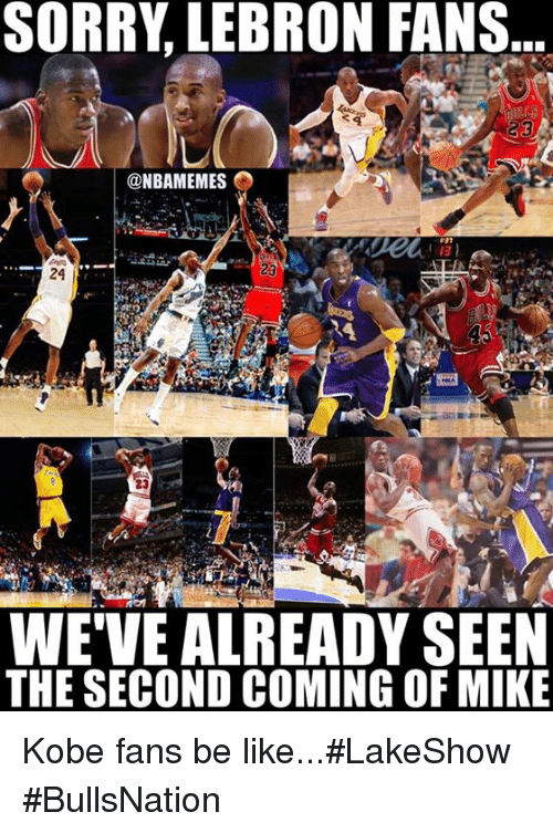 Be Like, Nba, and Sorry: SORRY LEBRON FANS  @NBAMEMES  23  23  Men  WEVE ALREADY SEEN  THE SECOND COMING OF MIKE Kobe fans be like...#LakeShow #BullsNation