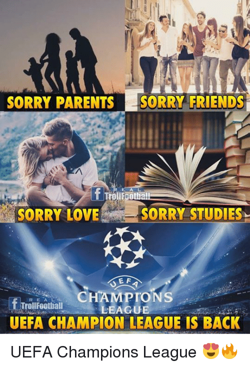 Friends, Love, and Memes: SORRY PARENTSSORRY FRIENDS  A L  rolifoothall  SORRY LOVE SORRY STUDIES  E F  CHAMPIONS  LEAGUE  UEFA CHAMPION LEAGUE IS BACK  R E A L  Trollfootball UEFA Champions League 😍🔥