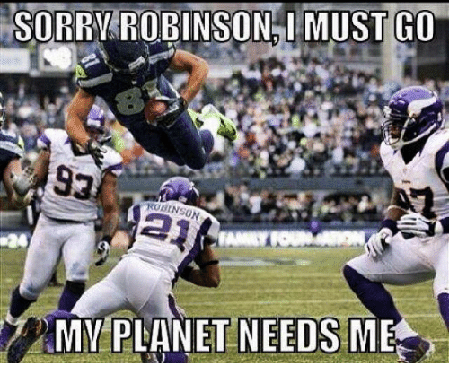 NFL: SORRY ROBINSON I MUST GO  ROMINSON  MY PLANET NEEDS  ME