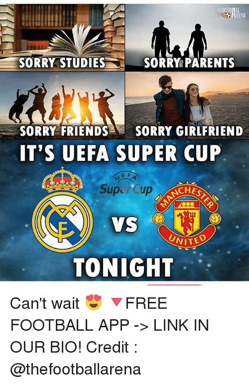 Football, Friends, and Memes: SORRY STUDIESSORRY PARENTS  SORRY FRIENDS SORRY GIRLFRIEND  IT'S UEFA SUPER CUP  SupCup  CHES  VITED  TONIGHT Can't wait 😍 🔻FREE FOOTBALL APP -> LINK IN OUR BIO! Credit : @thefootballarena