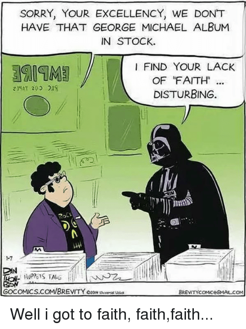 """Memes, Excel, and Michael: SORRY, YOUR EXCELLENCY, WE DONT  HAVE THAT GEORGE MICHAEL ALBUM  IN STOCK.  I FIND YOUR LACK  OF """"FAITH  219AT 203  DISTURBING.  H7  DAN  GOCOMICS.COMIBREVITYozowy wers  BREVITYCOMiceGMALCOM Well i got to faith, faith,faith..."""