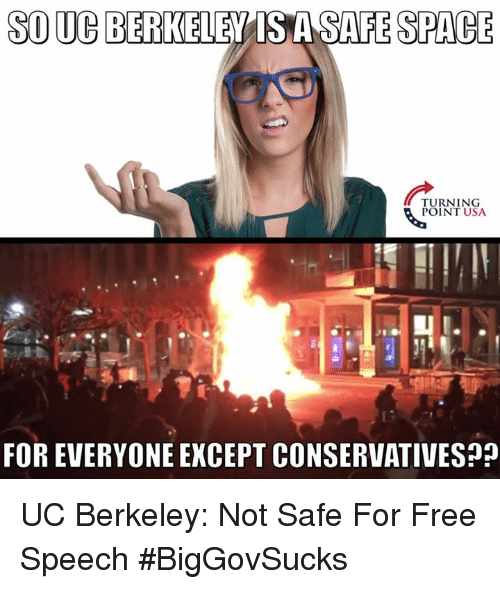 Memes, UC Berkeley, and Conservative: SOUC BERKELEY SA SAFE SPACE  TURNING  POINT USA  FOREVERYONE EXCEPT CONSERVATIVES?? UC Berkeley: Not Safe For Free Speech #BigGovSucks