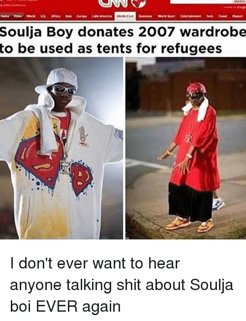 Memes, Shit, and Soulja Boy: Soulja Boy donates 2007 wardrobe  to be used as tents for refugees I don't ever want to hear anyone talking shit about Soulja boi EVER again