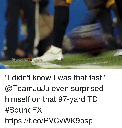 "Memes, 🤖, and Sound: Sound ""I didn't know I was that fast!""  @TeamJuJu even surprised himself on that 97-yard TD. #SoundFX https://t.co/PVCvWK9bsp"
