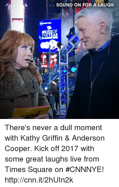 Memes, Anderson Cooper, and Square: SOUND ON FOR A LAUGH There's never a dull moment with Kathy Griffin & Anderson Cooper. Kick off 2017 with some great laughs live from Times Square on #CNNNYE! http://cnn.it/2hUIn2k