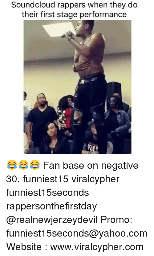 Funny, SoundCloud, and Yahoo: Soundcloud rappers when they do  their first stage performance  ARU 😂😂😂 Fan base on negative 30. funniest15 viralcypher funniest15seconds rappersonthefirstday @realnewjerzeydevil Promo: funniest15seconds@yahoo.com Website : www.viralcypher.com
