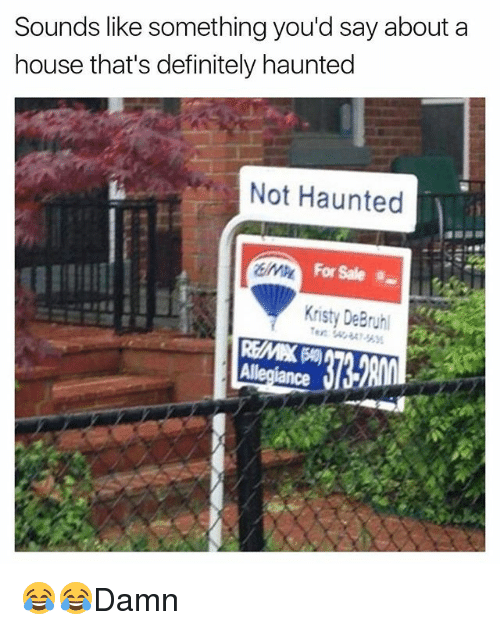 kristy: Sounds like something you'd say about a  house that's definitely haunted  Not Haunted  For Sale  Kristy DeBruhl 😂😂Damn