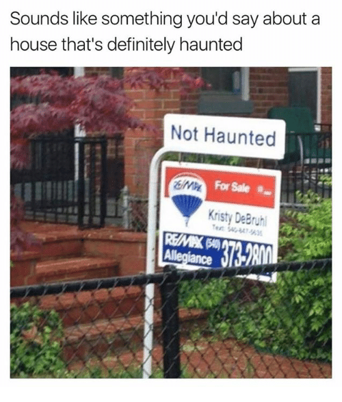 kristy: Sounds like something you'd say about a  house that's definitely haunted  Not Haunted  For Sale  Kristy Bruhl