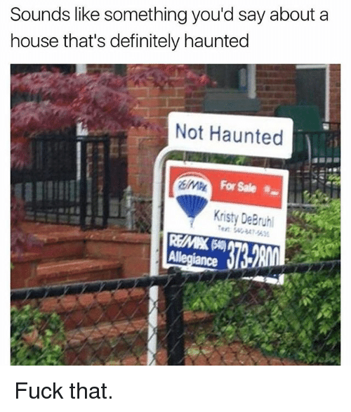kristy: Sounds like something you'd say about a  house that's definitely haunted  L Not Haunted  For Sale  Kristy Bruhl  REMAKBO Fuck that.