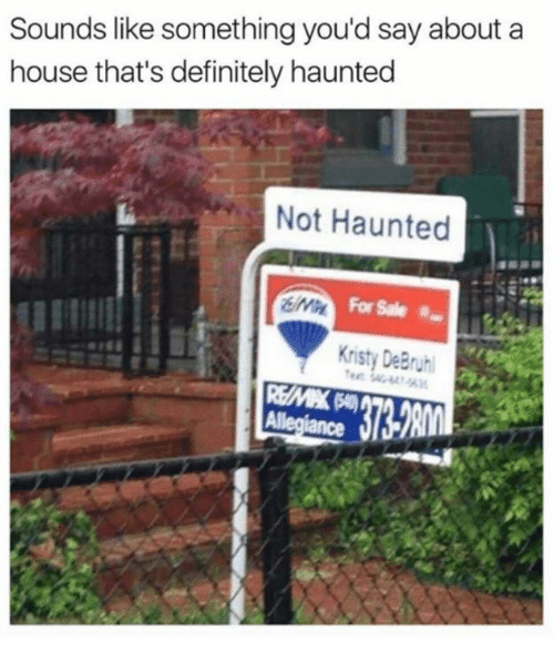 kristy: Sounds like something you'd say about a  house that's definitely haunted  Not Haunted  Kristy DeBruh