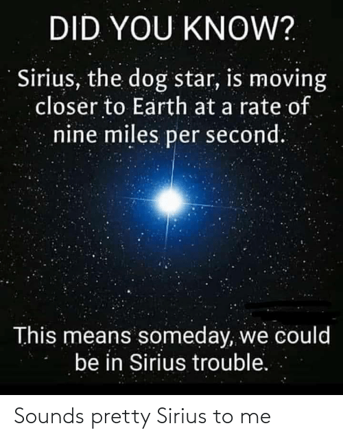 Sirius: Sounds pretty Sirius to me