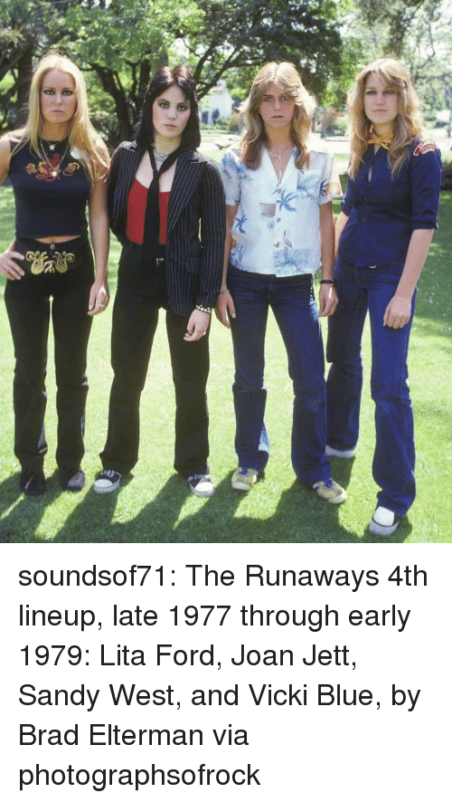 sandy: soundsof71:  The Runaways 4th lineup, late 1977 through early 1979: Lita Ford, Joan Jett, Sandy West, and Vicki Blue, by Brad Elterman via photographsofrock