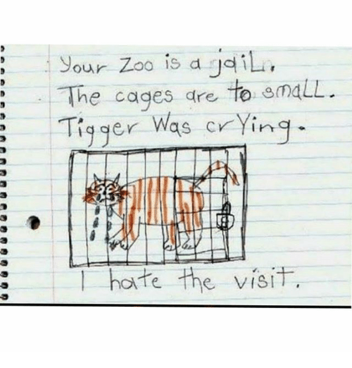 the visit: Sour Zoo is a jeiL.  The cages dre to smLL  our Zoo is d di  iger Was crYinq-  as cr Ying  3  :hoite the visit.  horfe the visi  e VIs