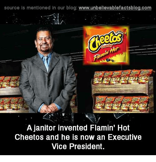 Cheetos, Memes, and Blog: source Is mentioned In our blog  www.unbelievablefactsblog.com  A janitor invented Flamin' Hot  Cheetos and he is now an Executive  Vice President.