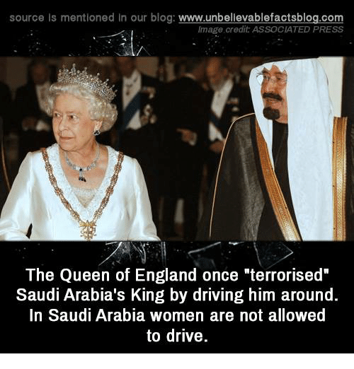 """Memes, 🤖, and Terroriser: source Is mentioned In our blog  www.unbelievablefactsblog.com  Image credit ASSOCIATED PRESS  The Queen of England once """"terrorised  Saudi Arabia's King by driving him around.  In Saudi Arabia women are not allowed  to drive."""